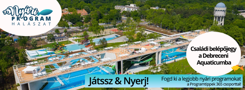 Nyári programhalászat - Nyerj családi belépőjegyet a Debreceni Aquaticumba!
